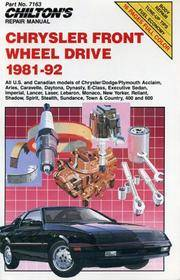 Chilton's Repair Manual - Chrysler Front Wheel Drive 1981 - 92 - All U.S. And Canadian Models of Chrysler/Dodge/Plymouth (approx. 20 Different models)