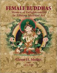 FEMALE BUDDHAS : Women of Enlightment in Tibetan Mystical Art