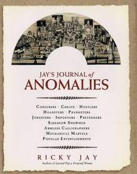 Jay's Journal of Anomalies: Conjurors, Cheats, Hustlers, Hoaxsters, Pranksters, Jokesters, Imposters, Pretenders, Sideshow Showmen, Armless Calligraphers, Mechanical Marvels, Popular Entertainments.