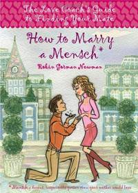 How to Marry a Mensch  The Love Coach's Guide to Finding Your Mate by Gorman Newman, Robin - 2006