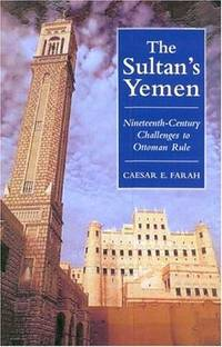 The Sultan's Yemen: Nineteenth-Century Challenges to Ottoman Rule