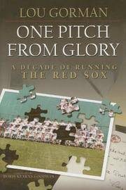 One Pitch from Glory: A Decade of Running the Red Sox  [signed]