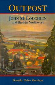 Outpost: John McLoughlin and the Far Northwest