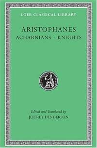 ARISTOPHANES Acharnians. Knights. by Aristophanes; Jeffrey Henderson - Hardcover - 1998 - from Ancient World Books (SKU: 31110)