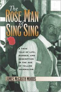 The Rose Man of Sing Sing: A True Tale of Life, Murder, and Redemption in the Age of Yellow...