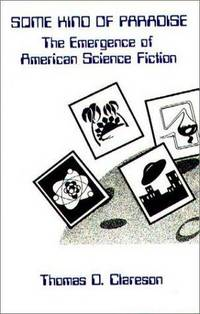 Some Kind of Paradise: The Emergence of American Science Fiction (Contributions to the Study of Science Fiction and Fantasy, Number 16)