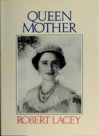 Queen Mother by  Robert Lacey - First American Edition - 1987 - from Rose's Books, IOBA (SKU: LL-b1012-02)