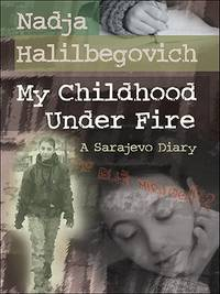 My Childhood Under Fire: A Sarajevo Diary by  Nadja Halilbegovich - Paperback - 2008-02-01 - from Borgasorus Books, Inc (SKU: 1554532671-4)
