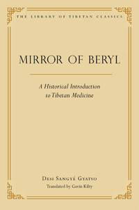 Mirror of Beryl : A Historical Introduction to Tibetan Medicine