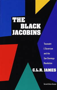 Black Jacobins : Toussaint L'Ouverture and the San Domingo Revolution