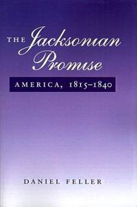 The Jacksonian Promise : America, 1815-1840