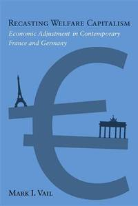 Recasting Welfare Capitalism: Economic Adjustment in Contemporary France and Germany