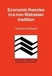 Economic Theories in a Non-Walrasian Tradition (Historical Perspectives on Modern Economics)