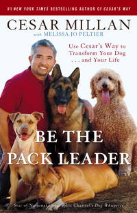 Be the Pack Leader: Use Cesar's Way to Transform Your Dog . . . and Your Life [Paperback] Millan, Cesar and Peltier, Melissa Jo by  Melissa Jo  Cesar; Peltier - Paperback - 2007-12-01 - from Ocean Books (SKU: 7Q-HROZ-GO4I)