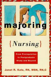 Majoring in Nursing: From Prerequisites to Post Graduate Study and Beyond