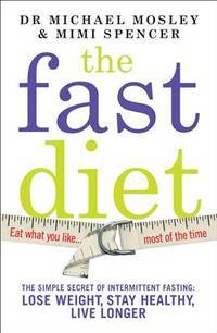 The Fast Diet (The official 5:2 diet): The Simple Secret of Intermittent Fasting: Lose Weight,...