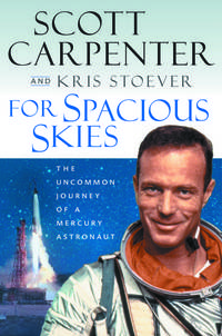 For Spacious Skies by Scott Carpenter And Kris Stoever - Signed First Edition - 2002 - from Jeff Bergman Books ABAA/ILAB (SKU: 014242)