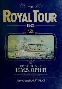 The Royal Tour 1901; or, the Cruise of H. M. S. Ophir; being a lower deck account of Their Royal Highnesses, The Duke and Duchess of Cornwall and York's voyage around the British Empire.
