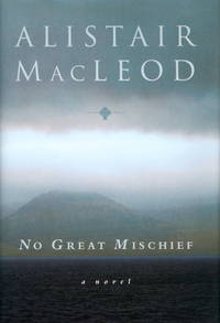 No Great Mischief by  Alistair MacLeod - First Canadian - 1999 - from Lyons Fine Books and Biblio.co.uk