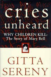 Cries Unheard: Why Children Kill: The Story of Mary Bell