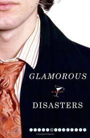 Glamorous Disasters: A Novel