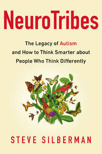 NeuroTribes.  The Legacy of Autism and the Future of Neurodiversity
