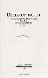 Deeds of Valor: How America's Civil War Heroes Won the Congressional Medal of Honor