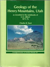 Geology of the Henry Mountains: Utah As Recorded in the Notebooks of G.K. Gilbert (GEOLOGICAL...