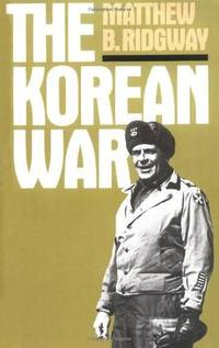 THE KOREAN WAR:  How We Met the Challenge; How All-Out Asian War Was  Averted; why MacArthur Was Dismissed; why Today's War Objectives Must be  Limited. by  Matthew B Ridgway - Paperback - 1985 - from Nelson & Nelson, Booksellers (Wise Street Books) and Biblio.co.uk