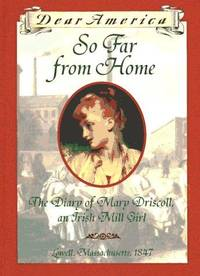 So Far From Home  The Diary of Mary Driscoll, An Irish Mill Girl, Lowell,  Massachusetts, 1847