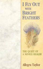 I Fly Out With Bright Feathers: The Quest of a Novice Healer by  Allegra Taylor - Paperback - 2004-12-03 - from Richard J Park, Bookseller (SKU: OD2-117)