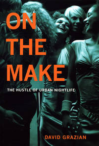 On the Make: The Hustle of Urban Nightlife [Hardcover] by Grazian, David
