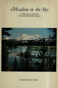 MEADOW IN THE SKY: a History of Yosemite's Tuolumne Meadows Region by  Elizabeth Stone O'Neill - Paperback - Signed - 1986 - from Karen Wickliff - Books and Biblio.com