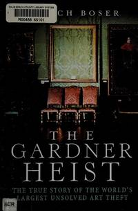 image of The Gardner Heist: The True Story of the World's Largest Unsolved Art Theft (Thorndike Press Large Print Crime Scene)