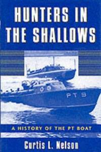 Hunters in the Shallows : A History of the PT Boat