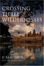 Crossing Three Wildernesses: A Memoir by U Sam Oeur by  Ken U Sam Oeur; McCullough - Paperback - from Magers and Quinn Booksellers and Biblio.com