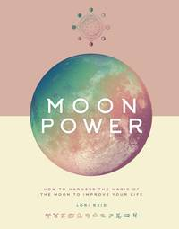 MOON POWER: How To Harness The Magic Of The Moon To Improve Your Life (H)