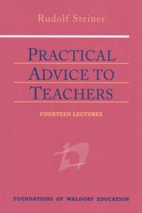 image of Practical Advice to Teachers (Foundations of Waldorf Education, 2)