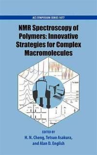 NMR Spectroscopy of Polymers: Innovative Strategies for Complex Macromolecules (ACS Symposium...