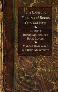 The Care and Feeding of Books Old and New: A Simple Repair Manual for Book Lovers by  Bern  Marcowitz - Hardcover - from Better World Books  and Biblio.co.uk