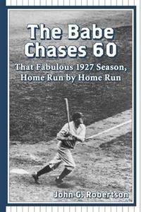 The Babe Chases 60: That Fabulous 1927 Season, Home Run by Home Run