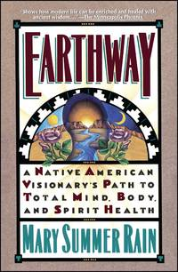 Earthway: A Native American Visionary's Path to Total Mind, Body, and Spirit Health (Religion...