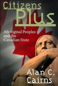 Citizens Plus: Aboriginal Peoples and the Canadian State.