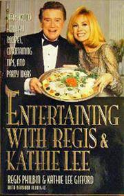 Entertaining With Regis & Kathie Lee: Year-Round Holiday Recipes, Entertaining Tips, and...