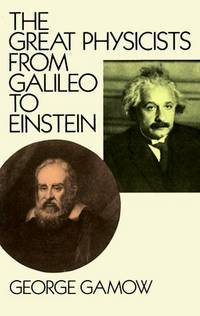 The Great Physicists from Galileo to Einstein by George Gamow - Paperback - from Wonder Book (SKU: K06R-00083)