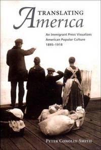 Translating America : an Immigrant Press Visualizes American Popular  Culture, 1890-1918