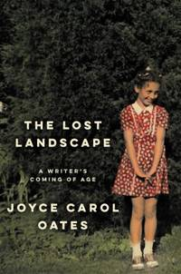 The Lost Landscape: A Writer's Coming of Age [Hardcover] Oates, Joyce Carol