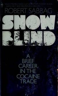 SNOWBLIND A Brief Career in the Cocaine Trade