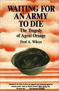 Waiting for an Army to Die: The Tragedy of Agent Orange by Fred A. Wilcox