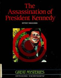 The Assassination of President Kennedy: Opposing Viewpoints (Great Mysteries)